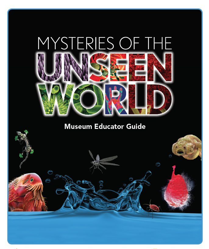 Mysteries of the Unseen World Museum Educator Guide